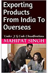 Exporting Products From India To Overseas: Under HS Code Classifications (Import Export Learning Book Book 1) Kindle Edition