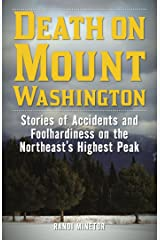 Death on Mount Washington: Stories of Accidents and Foolhardiness on the Northeast's Highest Peak (Non-Fiction) Kindle Edition