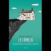 La familia: Comprensión dinámica e intervenciones terapéuticas