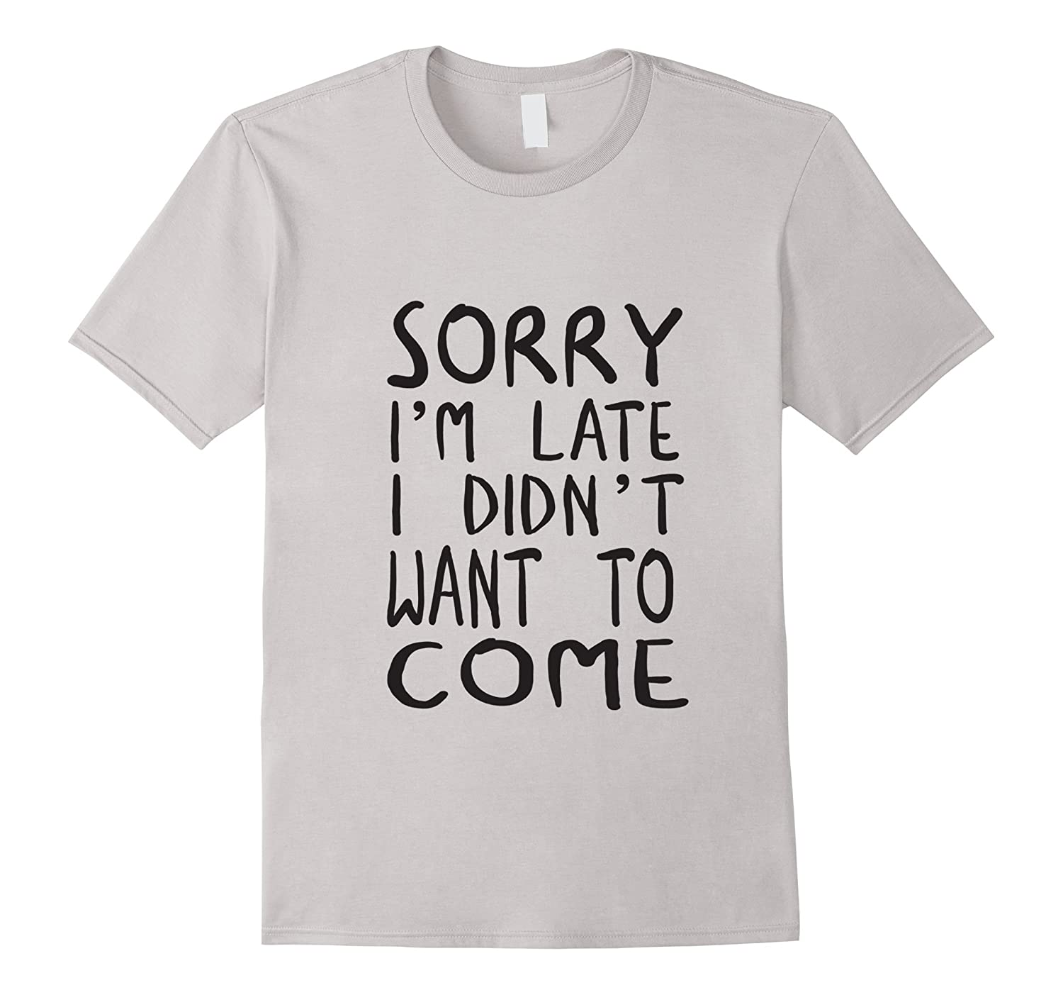 2eafca75 SORRY I'M LATE I DIDN'T WANT TO COME TSHIRT FUNNY HUMOR TEE-BN ...