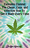 Cannabis Cloning: the Easy, Cheap, and Effective Way to Get It Right Every Time
