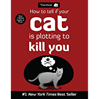How to Tell If Your Cat Is Plotting to Kill You (The Oatmeal Book 2)