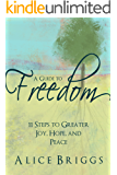 A Guide to Freedom: 11 Steps to Greater Joy, Hope, and Peace
