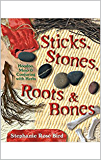 Sticks, Stones, Roots & Bones: Hoodoo & Mojo Conjuring with Herbs