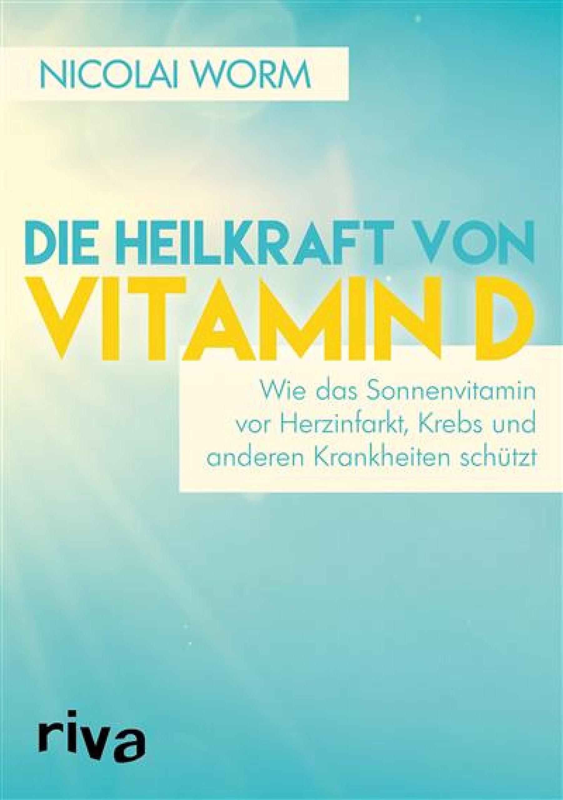 Die Heilkraft von Vitamin D: Wie das Sonnenvitamin vor Herzinfarkt Krebs und anderen Krankheiten schützt