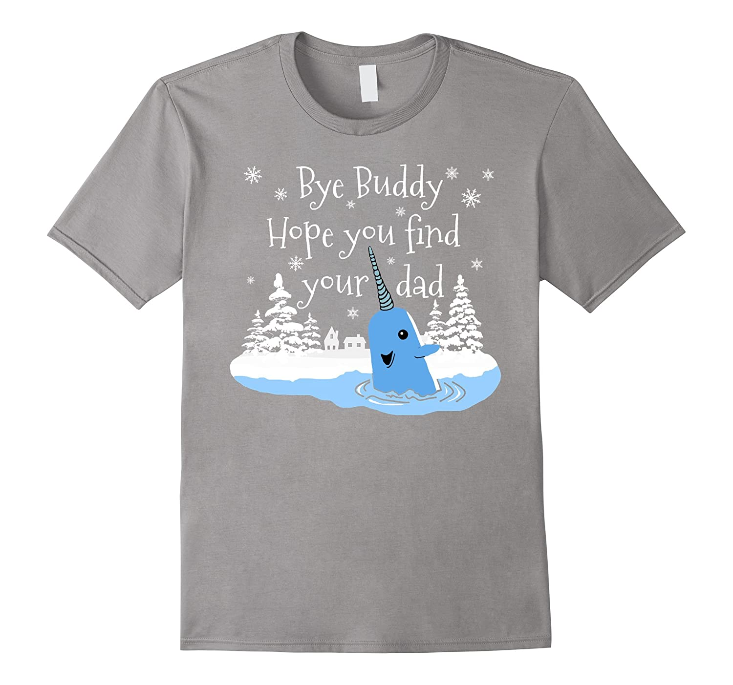 Bye Buddy Hope You Find Your Dad Narwhal Elf T Shirt Anz Anztshirt