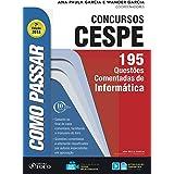 Como passar em concursos CESPE: informática: 195 questões comentadas de informática