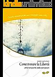 Come trovare la libertà: oltre l'orizzonte delle percezioni (Guida essenziale per il viaggio della vita Vol. 3)