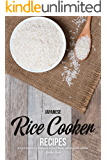 Japanese Rice Cooker Recipes: A Complete Cookbook of Hot New Asian Dish Ideas!