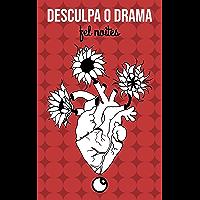 desculpa o drama: poemas (noites com poesia Livro 1)