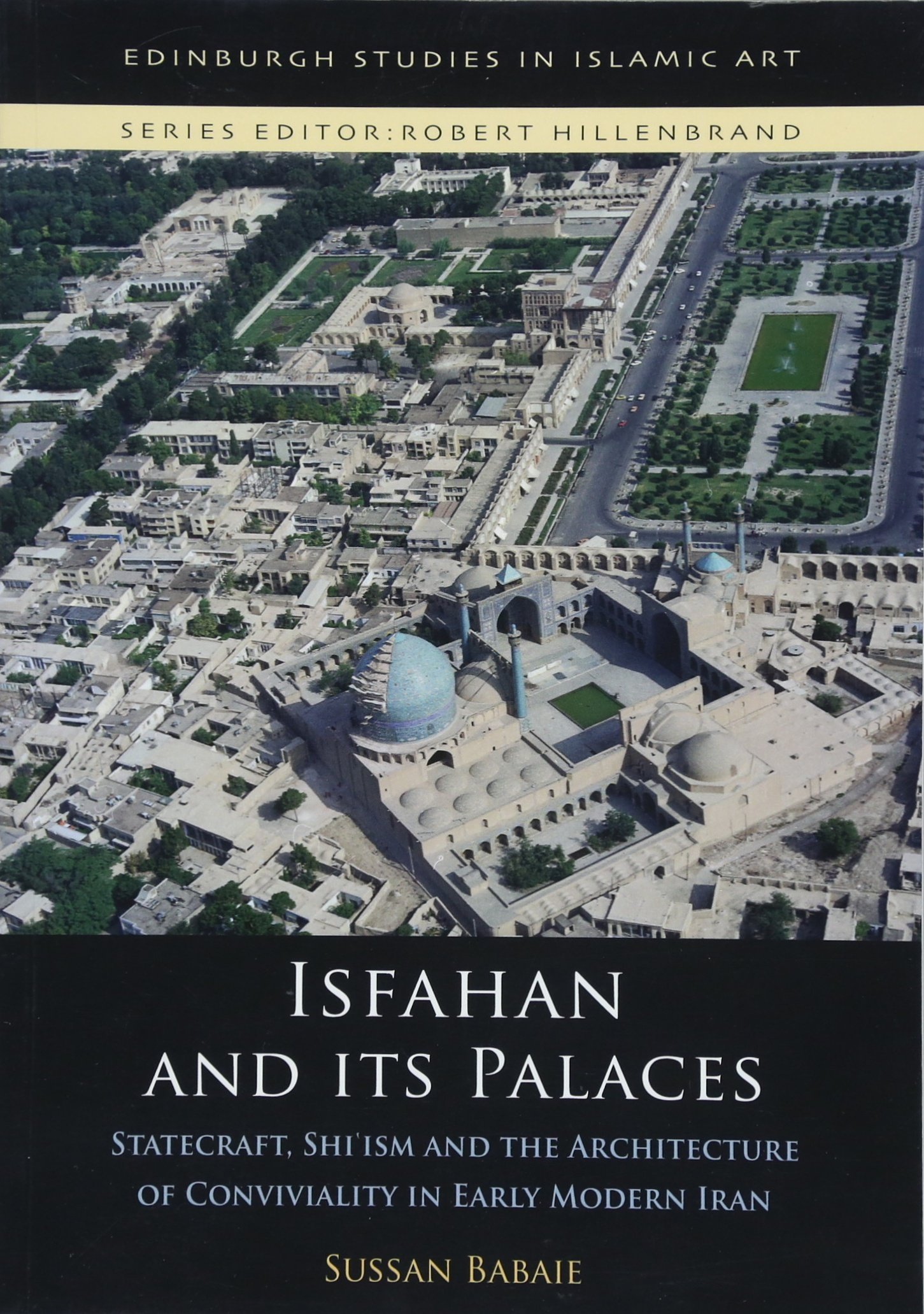Isfahan and its Palaces: Statecraft, Shi`ism and