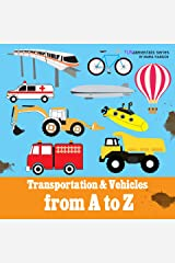Transportation & Vehicles from A to Z: Children's alphabet book. Boys & girls learn car, airplane, dump truck, train, ice cream truck. Teach toddlers, ... the ABC's. (FUNdamentals series Book 8) Kindle Edition