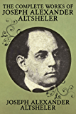 The Complete Works of Joseph Alexander Altsheler: 79 Works Fully Illustrated
