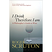 I Drink Therefore I Am: A Philosopher's Guide to Wine (English Edition)