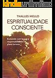 Espiritualidade Consciente: Evoluindo com leveza e responsabilidade no plano terreno