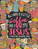 A Christian Colouring Book: All I Need is a Little Coffee and a Whole Lot of Jesus: Volume 9 (Bible Verse Coloring)