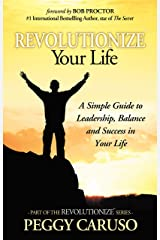 """REVOLUTIONIZE"" Your Life: A Simple Guide To Help You Create Wealth & Happiness Kindle Edition"