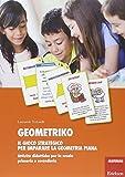 Geometriko. Gioco strategico per imparare la geometria piana. Attività didattiche per la scuola primaria e secondaria