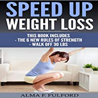 Speed Up Weight Loss: The 6 New Rules of Strength, Walk Off 30 Lbs