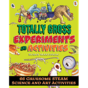 Totally Gross Experiments and Activities: 66 Gruesome STEAM Science and Art Activities