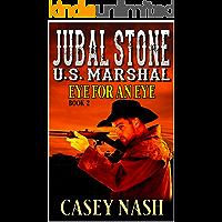 Jubal Stone: U.S. Marshal: An Eye For An Eye: A Western Adventure Novel Sequel (A Jubal Stone: U.S. Marshal Western Book…
