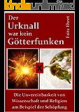 Der Urknall war kein Götterfunken.: Die Unvereinbarkeit von Wissenschaft und Religion am Beispiel der Schöpfung.