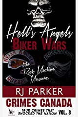 Hell's Angels Biker Wars: True Story of The Rock Machine and Bandido Massacres (True Crime Murder & Mayhem) (Crimes Canada: True Crimes That Shocked The Nation Book 8) Kindle Edition