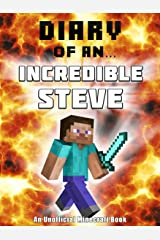 Diary of an Incredible Steve [an unofficial Minecraft book] (Crafty Tales Book 24) Kindle Edition