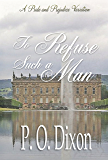 To Refuse Such a Man: A Pride and Prejudice Variation (English Edition)