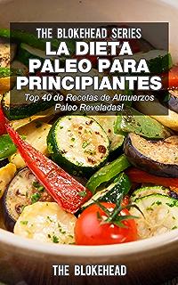 La Dieta Paleo Para Principiantes ¡Top 40 de Recetas de Almuerzos Paleo Reveladas! (