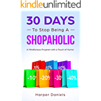 30 Days to Stop Being a Shopaholic: A Mindfulness Program with a Touch of Humor (30-Days-Now Mindfulness and Meditation…
