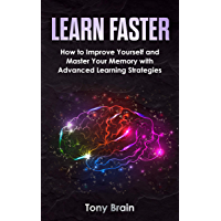 LEARN FASTER: How to Improve Yourself and Master Your Memory with Advanced Learning Strategies (English Edition)