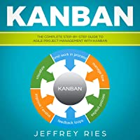 Kanban: The Complete Step-by-Step Guide to Agile Project Management with Kanban: Lean Guides for Scrum, Kanban, Sprint, DSDM XP & Crystal, Book 3