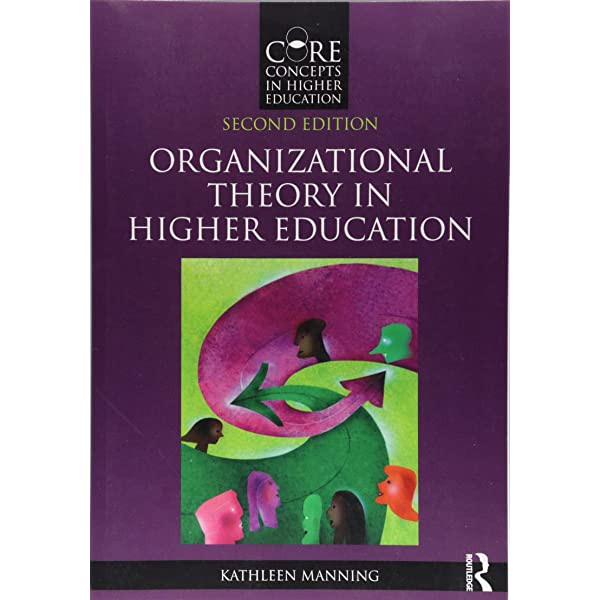 Organizational Theory In Higher Education Core Concepts In Higher Education Manning Kathleen 9781138668997 Amazon Com Books