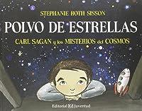Polvo De Estrellas. Carl Sagan Y Los Misterios