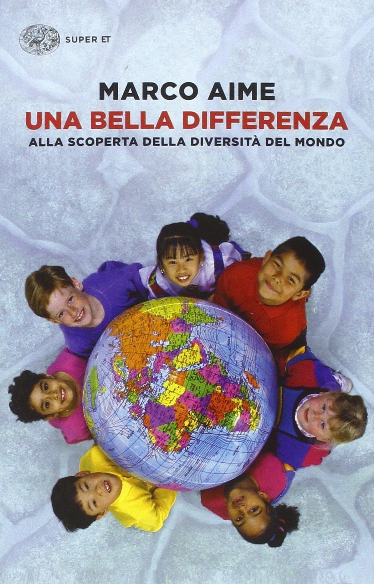 Una bella differenza. Alla scoperta della diversità del mondo Copertina flessibile – 25 gen 2016 Marco Aime Einaudi 8806229877 SCIENZE SOCIALI
