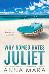 Why Romeo Hates Juliet: A Laugh-Out-Loud Romantic Comedy Kindle Edition