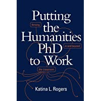 Putting the Humanities PhD to Work: Thriving in and beyond the Classroom