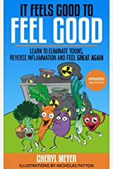 It Feels Good to Feel Good: Learn to Eliminate Toxins, Reduce Inflammation and Feel Great Again Kindle Edition