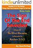 The Sign Of The End Revealed: A Study Of The Olivet Discourse As Recorded In Matthew 23-24-25 (Things That Your Preacher Forgot To Tell You! Book 9)