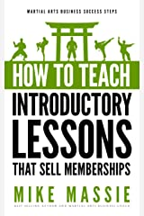 How To Teach Introductory Lessons That Sell Memberships: Martial Arts Business Success Steps Kindle Edition