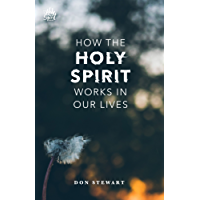 How the Holy Spirit Works in Our Lives (The Holy Spirit Series)