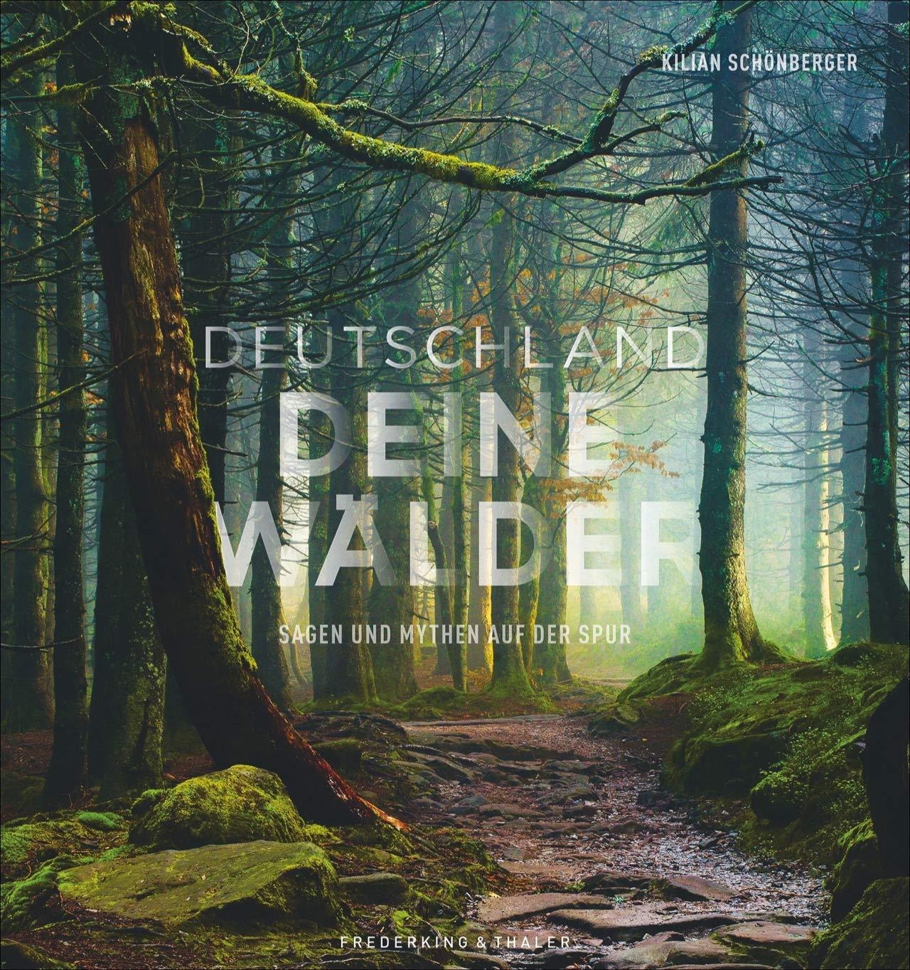Bildband  Deutschland Deine Wälder. Sagen Und Mythen Auf Der Spur. Die Geheimnisvollsten Wälder In Faszinierenden Fotografien. Mit Vorschlägen Für Wanderungen Durch Den Deutschen Wald.