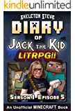 Diary of Jack the Kid - A Minecraft LitRPG - Season 1 Episode 5 (Book 5) : Unofficial Minecraft Books for Kids, Teens, & Nerds - LitRPG Adventure Fan Fiction ... Diaries Collection - Jack the Kid LitRPG)