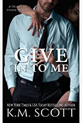 Give In To Me: Heart of Stone Series #3 Kindle Edition