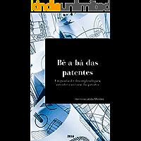 Bê-a-bá das patentes: um guia fácil e descomplicado para entender o universo das patentes