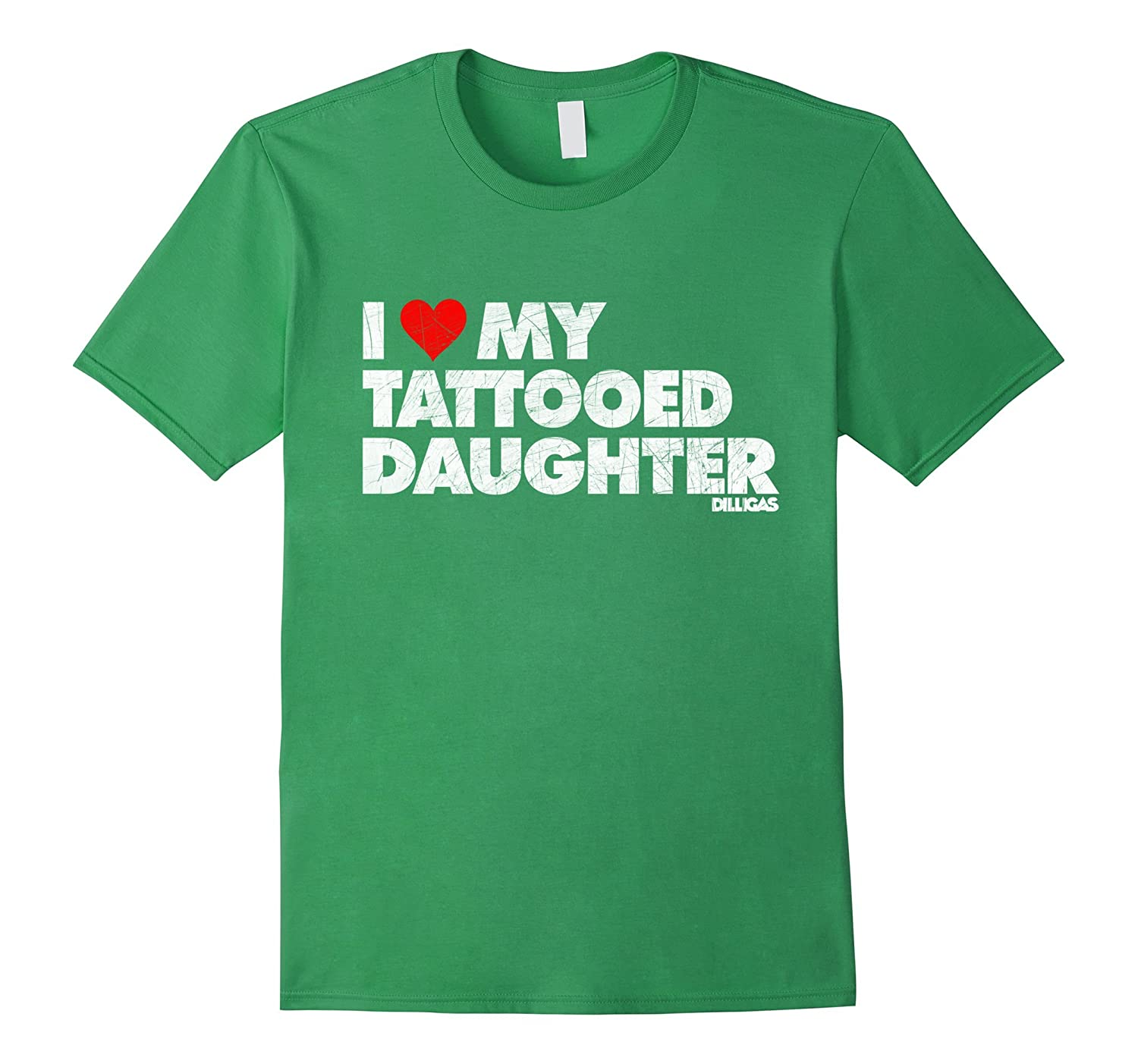 I Love My Tattooed Daughter T-Shirt Vintage Distressed-TH
