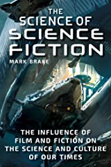 The Science of Science Fiction: The Influence of Film and Fiction on the Science and Culture of Our Times Kindle Edition