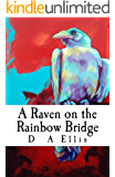 A Raven on the Rainbow Bridge