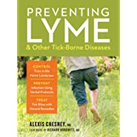 Preventing Lyme & Other Tick-Borne Diseases: Control Ticks in the Home Landscape; Prevent Infection Using Herbal Protocols; Treat Tick Bites with Natural Remedies